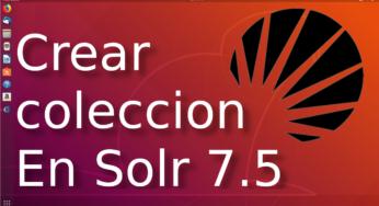 02.- Crear una coleccion (db) y hacer un query en solr 7.5 en Ubuntu 18.04 ☀️
