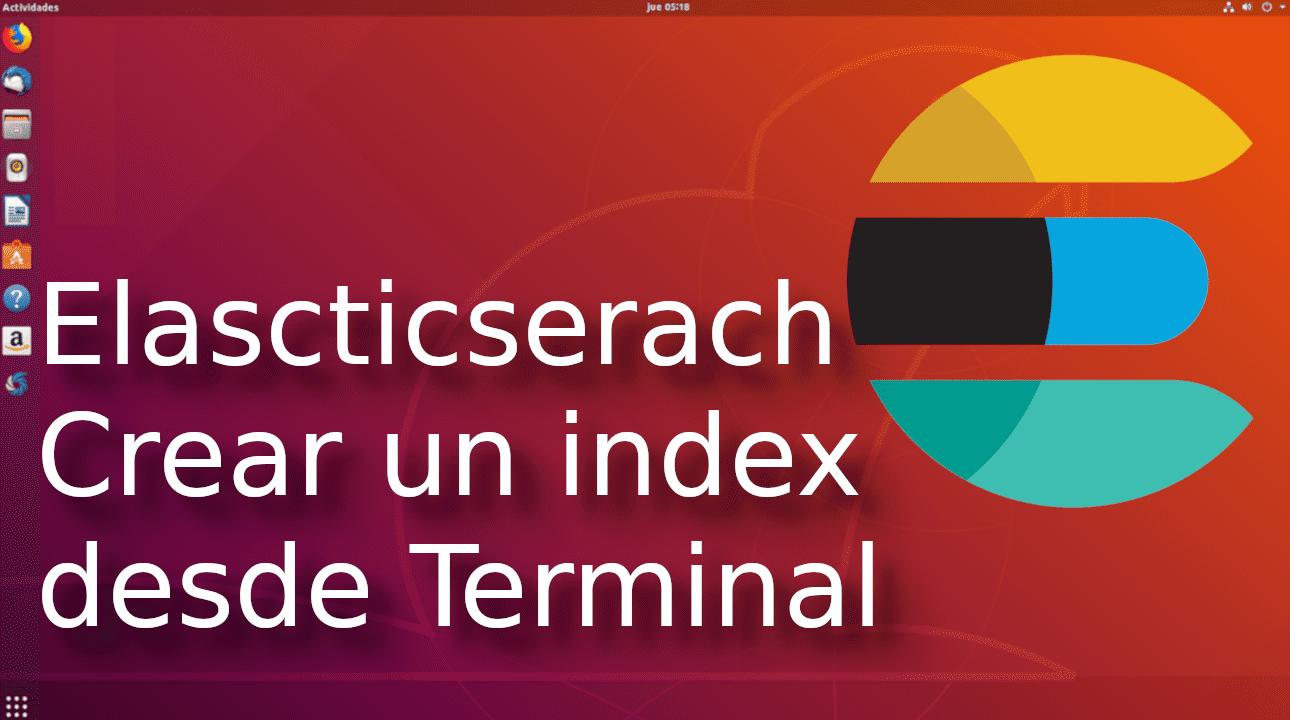 02.- Elasticsearch crear index desde terminal [Tutorial en Español ??]