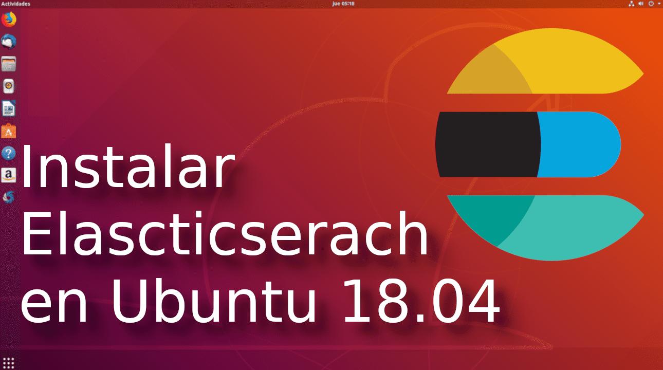 01.- Instalar ElasticSearch en Ubuntu 18.04 [Tutorial en Español ??]