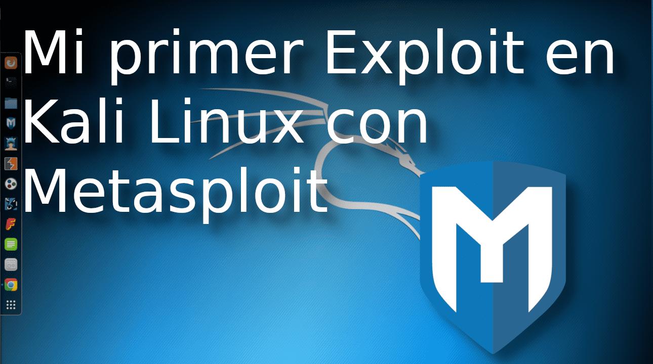 02.- Mi primer exploit en Kali Linux con Metasploit
