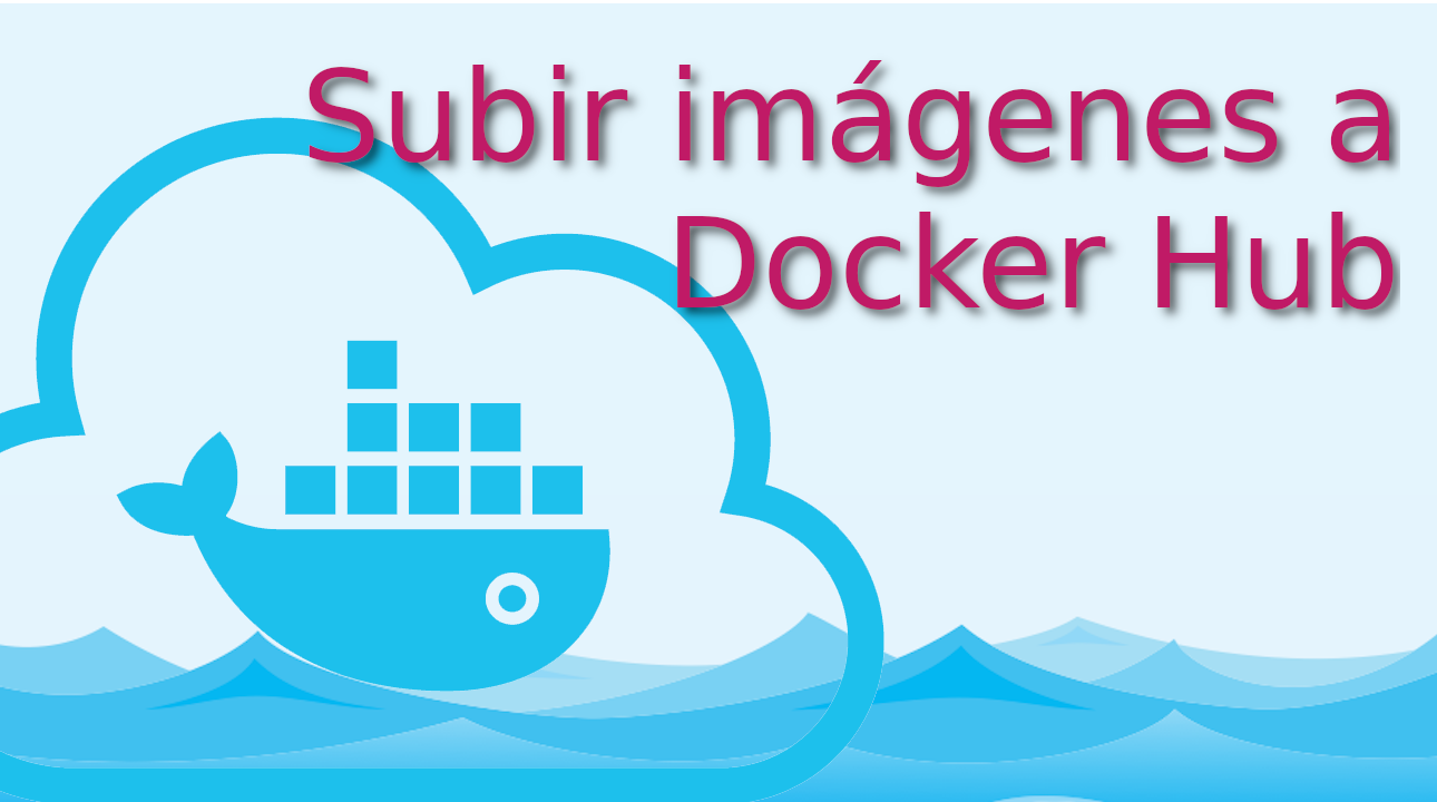09.- Subir imágenes a Docker Hub.