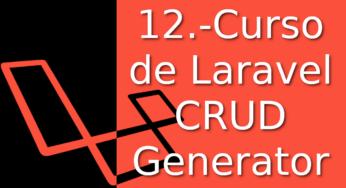 12.-Laravel Tutorial en Español [crud generator] ¡¡En tiempo récord⚡!!