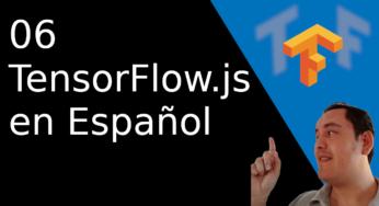 06.-TensorFlow js en Español?? [Layer 2da parte]