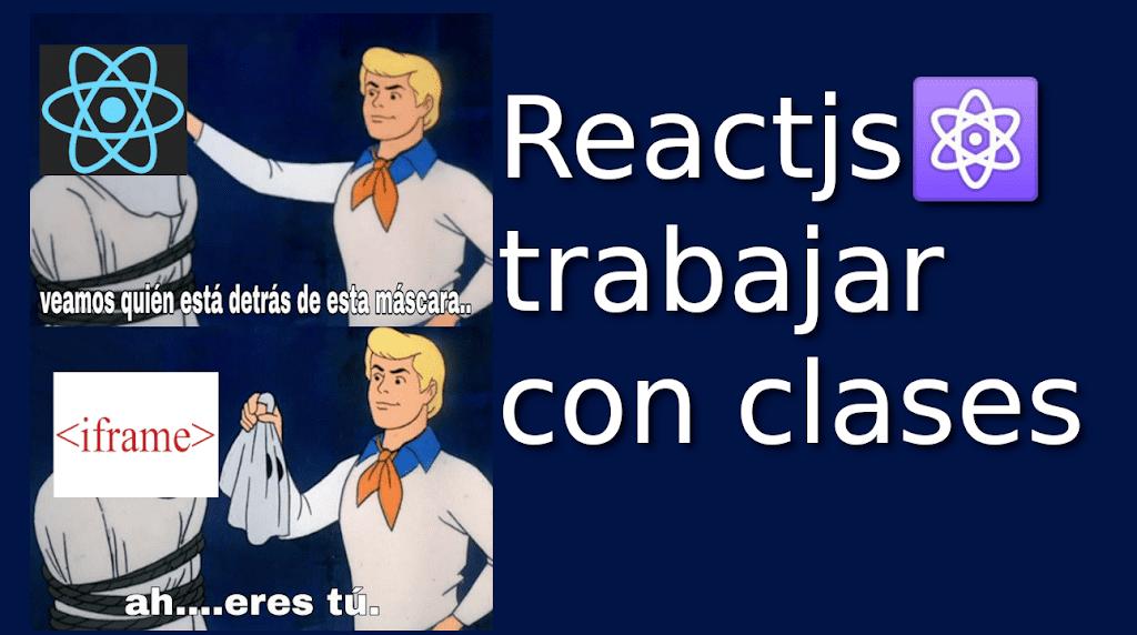 04.- Reactjs⚛️ trabajar con clases [class y render en reactjs]