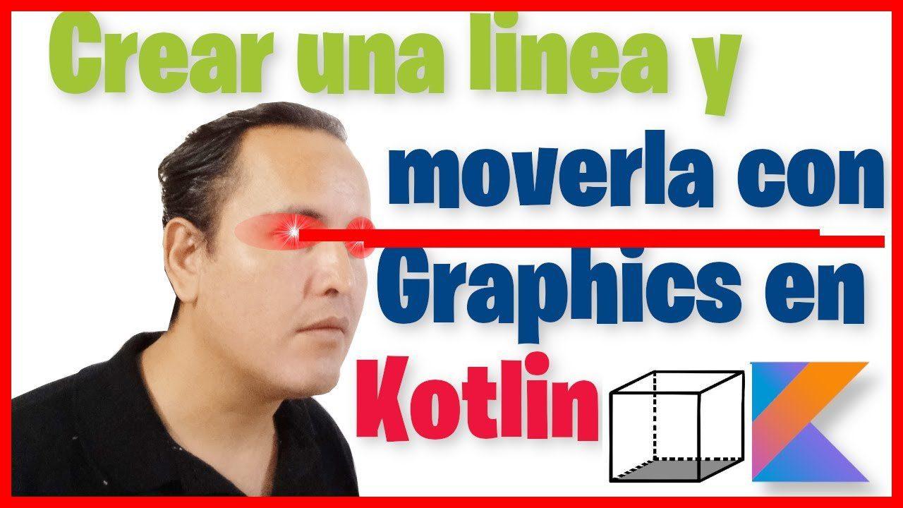 Crear una línea y moverla con Graphics en Kotlin (Curso de Kotlin desde cero [94])
