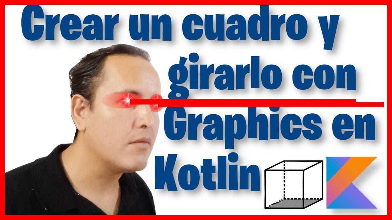 Crear un cuadro y girarlo con Graphics en Kotlin (Curso de Kotlin desde cero [96])